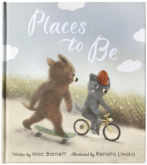 PLACES TO BE By Mac Barnett and Renata Liwska