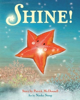 SHINE! By Patrick McDonnell and Naoko Stoop