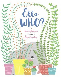 ELLA WHO?       By Linda Ashman and Sara Sanchez