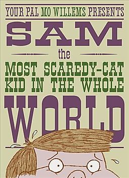 SAM THE MOST SCAREDY-CAT KID IN THE WHOLE WORLD