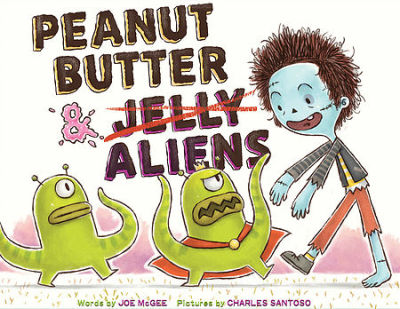 PEANUT BUTTER & JELLY ALIENS By Joe McGee and Charles Santoso