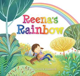 REENA'S RAINBOW  (Dee White & Tracie Grimwood)