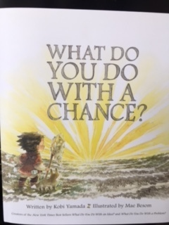 WHAT DO YOU DO WITH A CHANCE?    By Kobi Yamada and Mae Besom