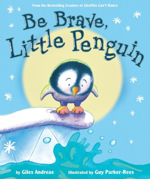 BE BRAVE, LITTLE PENGUIN  By Giles Andreae and Guy Parker-Rees