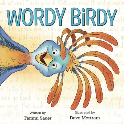 WORDY BIRDY  By Tammi Sauer and Dave Mottram