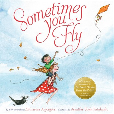 SOMETIMES YOU FLY By Katherine Applegate & Jennifer Black Reinhart