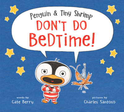 PENGUIN AND TINY SHRIMP DON'T DO BEDTIME   By Cate Berry & Charles Santoso