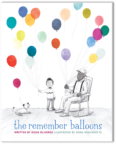 THE REMEMBER BALLOONS             By Jessie Oliveros & Dana Wulfekotte