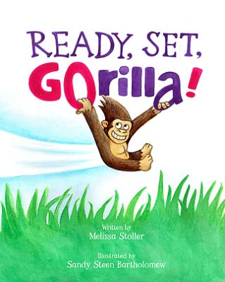 Ready, Set, GOrilla! By Melissa Stoller & Sandy Steen Batholomew