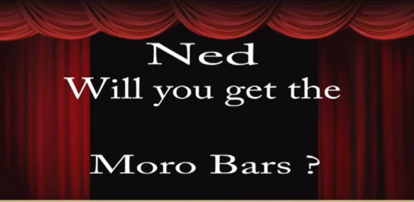 Ned Will You Get the Moro Bars - Part 2