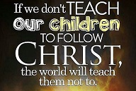 Teaching Our Children to Follow Christ