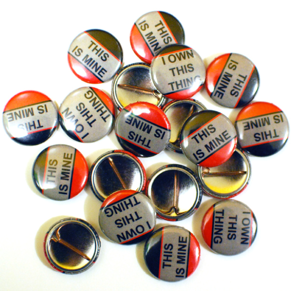 """This Is Mine"" / ""I Own This Thing"" Buttons"