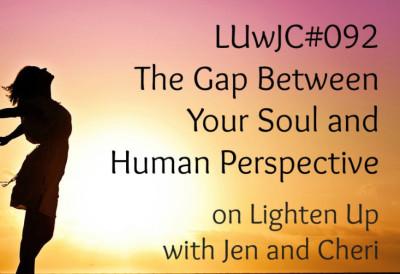 Understanding the Gap Between Your Soul and Human Perspective