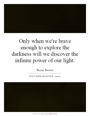 http://www.picturequotes.com/only-when-were-brave-enough-to-explore-the-darkness-will-we-discover-th
