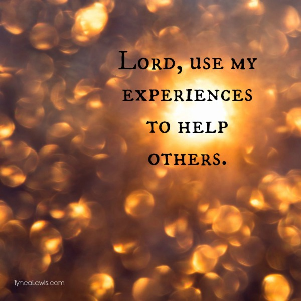 Lord, use my experiences to help others.