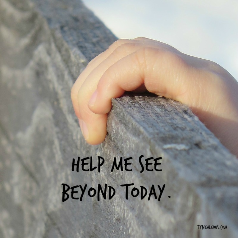 Help Me See Beyond Today