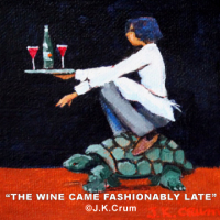 """The Wine Came Fashionably Late"" whimsical 4""x4"" by J. K. Crum"