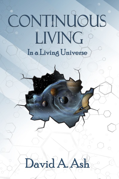 CONTINUOUS LIVING IN A LIVING UNIVERSE