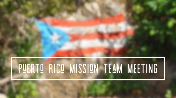 Puerto Rico Mission Team Meeting