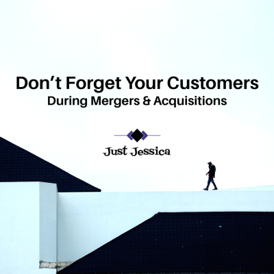 Don't Forget Your Customers During Mergers & Acquisitions