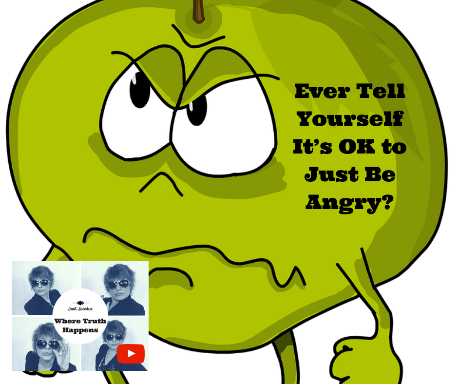 Just Jessica: Do You Ever Tell Yourself it's OK to Just Be Angry?