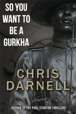 So you Want to be a Gurkha by Chris Darnell