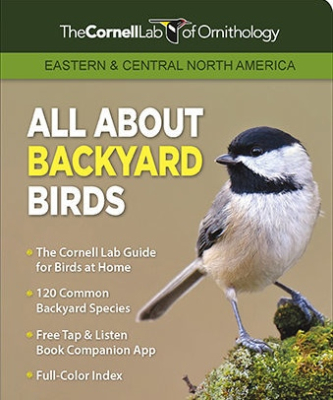 Cornell Lab of Ornithology 's All About Backyard Birds: An excellent new guide from a leading source