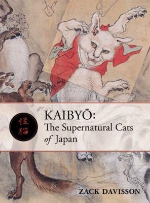 Kaibyo:The Supernatural Cats of Japan by Zack Davisson
