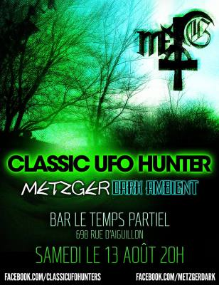 Next Show !!! Metzger Dark Ambient + Classic UFO Hunter in Quebec City