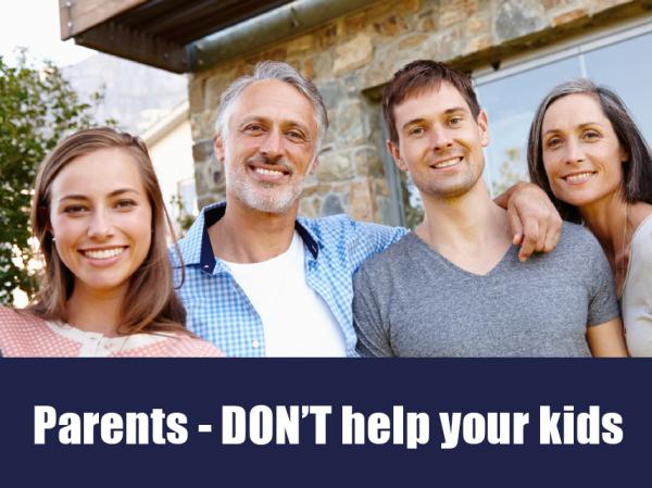 Parents - DONT help your kids