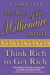 Lesson from T Harv Eker Secrets of the Millionaire Mind, Think Rich to Get Rich
