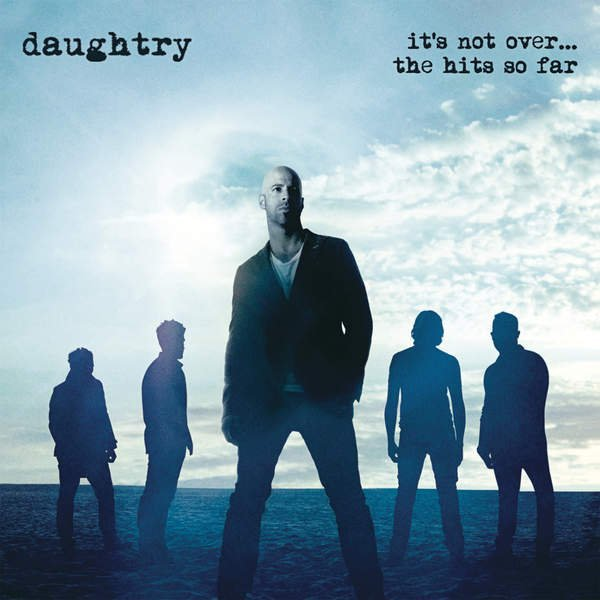 It's Not Over.... The Hits So Far - Daughtry