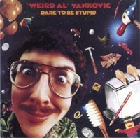 Dare to Be Stupid (1985) - Weird Al Yankovic
