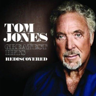 Greatest Hits Rediscovered (2010) - Tom Jones