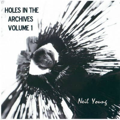 Holes In The Archives Volume 1 - Neil Young