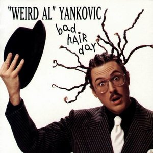 Bad Hair Day - Weird Al Yankovic