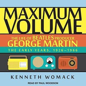 Life of Beatles Producer George Martin: The Early Years, 1926-1966 [Audiobook]
