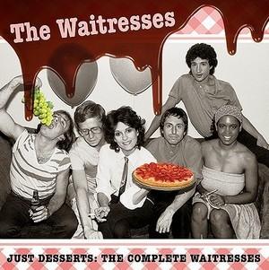 Just Desserts: The Complete Waitresses - The Waitresses