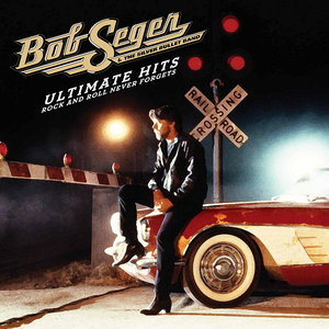 Ultimate Hits: Rock and Roll Never Forgets (2011) - Bob Seger & The Silver Bullet Band