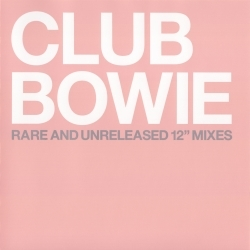 Club Bowie Rare And Unreleased 12'' Mixes (2003) - David Bowie