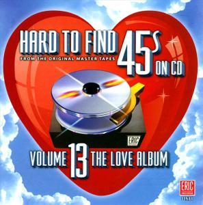Hard To Find 45s On CD Volume 13: The Love Album (2012) - Various Artists