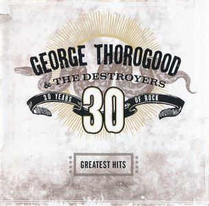 Greatest Hits: 30 Years Of Rock (2004) - George Thorogood & The Destroyers