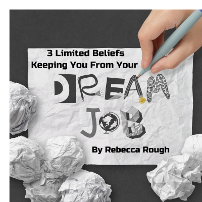 3 Limiting Beliefs Keeping You From Your Dream Job