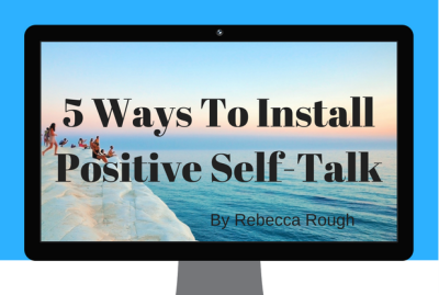 5 Ways To Install Positive Self-Talk