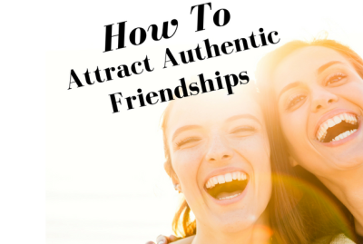 How To  Attract Authentic Friendships