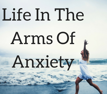 Life In The Arms Of Anxiety