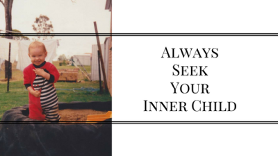 Always Seek Your Inner Child