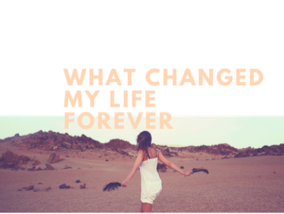 What changed my life forever!