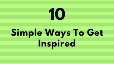 10 Simple Ways To Get Inspired
