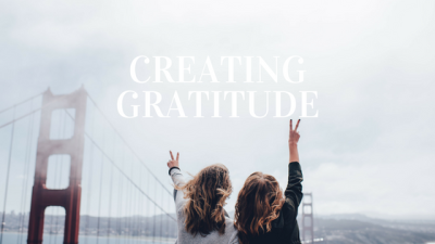 Creating Gratitude